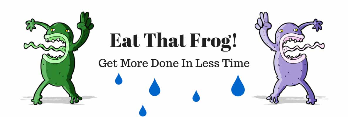 Eat That Frog! Get More  Done in Less Time