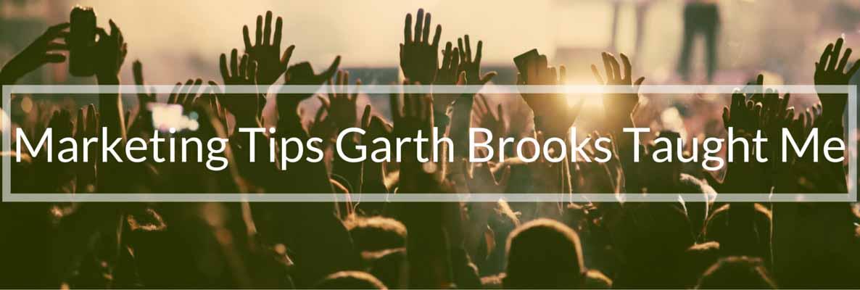 Marketing Tips Garth Brooks Taught Me