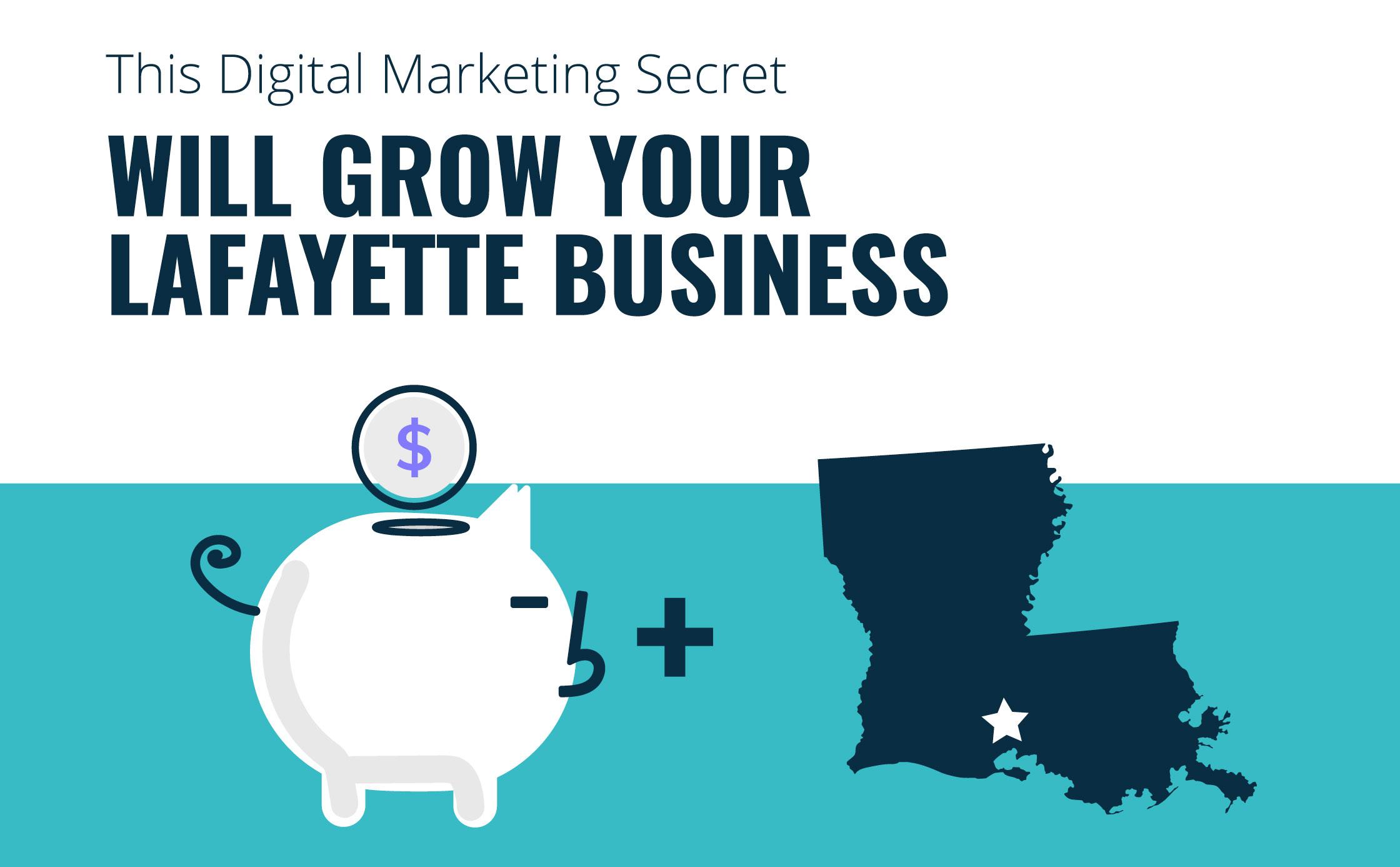 Digital Marketing Secret Will Grow Your Lafayette Business
