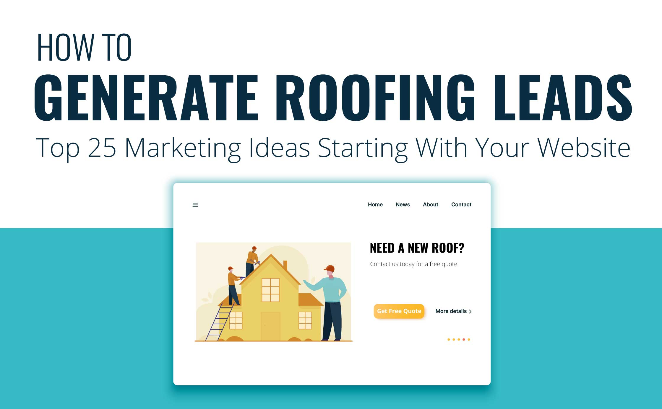 How to Generate Roofing Leads Top 25 Marketing Ideas Starting With Your Website